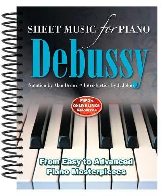 Claude Debussy: Sheet Music for Piano : From Easy to Intermediate; Over 40 Masterpieces