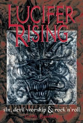Lucifer Rising : A Book of Sin, Devil Worship and Rock 'n' Roll