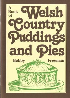 Welsh Country Puddings and Pies : Traditional Recipes for Fruit, Milk and Bread Puddings and Sweet and Savoury Pies