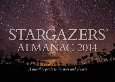 Stargazers' Almanac: A Monthly Guide to the Stars and Planets 2014