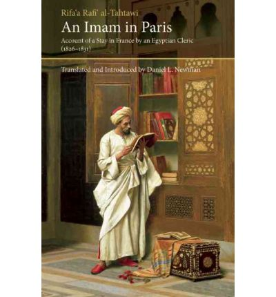 An Imam in Paris : Al-Tahtawi's Visit to France 1826-1831