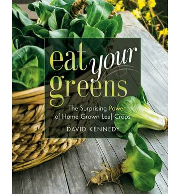 Eat Your Greens : The Surprising Power of Homegrown Leaf Crops