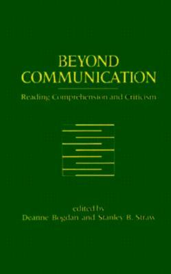 Beyond Communication : Reading Comprehension and Criticism