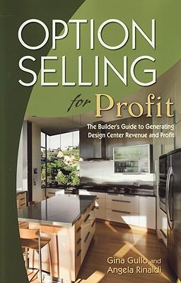 Option Selling for Profit : The Builder's Guide to Generating Design Center Revenue and Profit