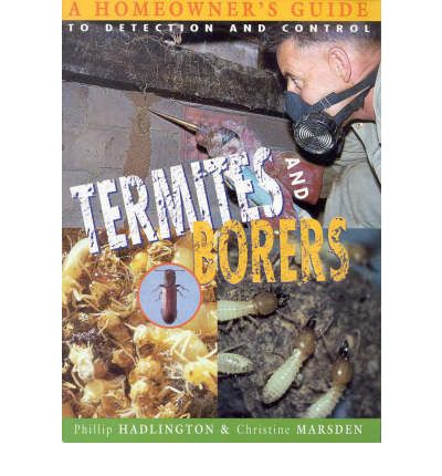 Termites and Borers : A Homeowner's Guide to Detection and Control