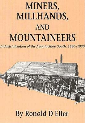 Get eBook Miners, Millhands, and Mountaineers : Industrialization of the Appalachian South, 1880-1930 in Dutch PDF FB2 iBook by Ronald D. Eller