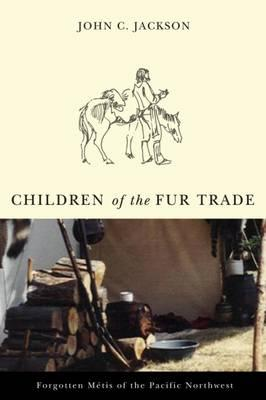 Children of the Fur Trade : Forgotten Metis of the Pacific Northwest