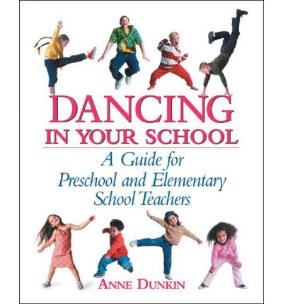 Dancing in Your School : A Guide for Preschool and Elementary School Teachers