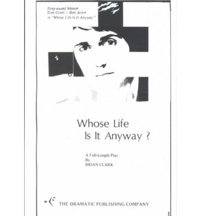 whose life anyway brian clark Brian clark's play whose life is it anyway the play whose life is it anyway by brian clark was made into a stage play and film the television play was made in 1972 and the stage.