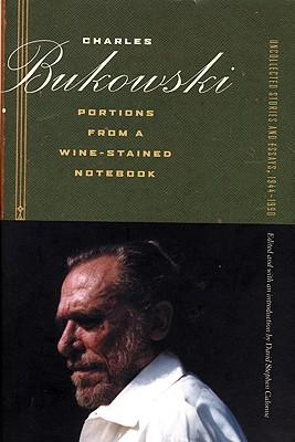 portions from a wine-stained notebook short stories and essays Charles bukowski portions from a wine-stained notebook : uncollected stories and essays, 1944-1990 (book) : bukowski, charles : charles bukowski (1920-1994), one of.