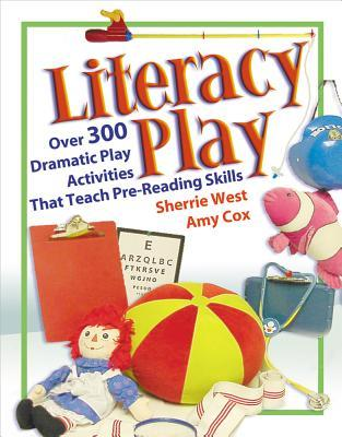 Literacy Play : Over 400 Dramatic Play Activities That Teach Pre-reading Skills