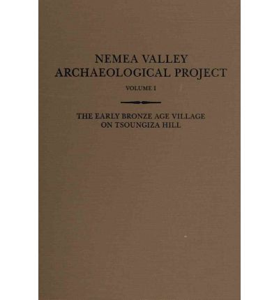 The Early Bronze Age Village on Tsoungiza Hill: Volume 1