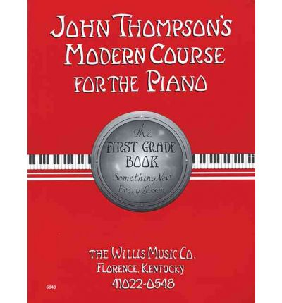 John Thompson's Modern Course for the Piano: The First Grade Book
