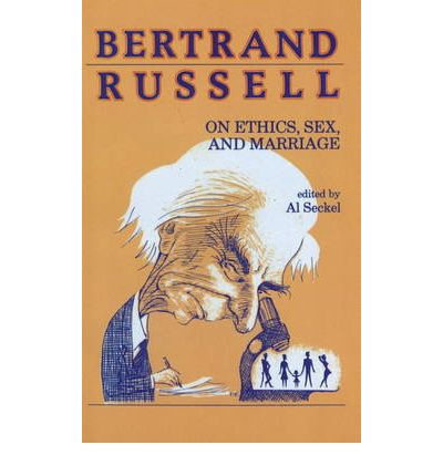 Bertrand Russell on Ethics, Sex and Marriage