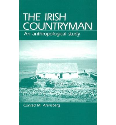 the irish countryman by arensberg essay The irish countryman conrad arensberg the natural history press an essay on structural marxism storytelling on the northern irish border.