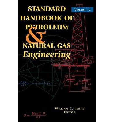 petroleum and natural gas engineering This new edition of the standard handbook of petroleum and natural gas engineering provides you with the best, state-of-the-art coverage for every aspect of petroleum and natural gas engineering with thousands of illustrations and 1,600 information-packed pages, this text is a handy and valuable.