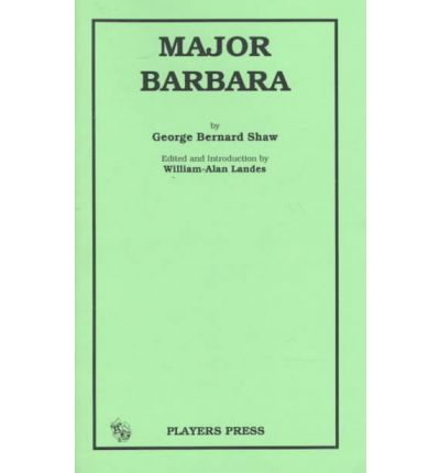 the issue of power in society in the play major barbara by george bernard shaw Major barbara george bernard shaw this public-domain (us) text was produced  with all the impulsive power of an original work shortly before major barbara was.