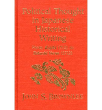 Political Thought In Japanese Historical Writing John S