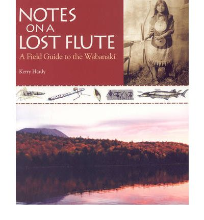 Notes on a Lost Flute : A Field Guide to the Wabanaki