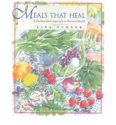 Meals That Heal : A Nutraceutical Approach to Diet and Health
