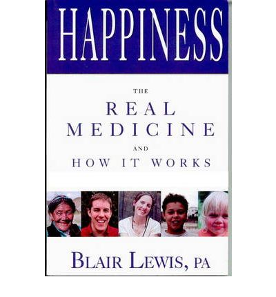 Happiness : The Real Medicine and How it Works