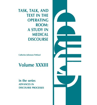Task, Talk and Text in the Operating Room : A Study in Medical Discourse