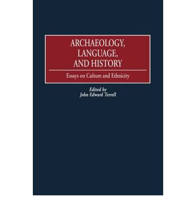 archaeology language and history essays on culture and ethnicity Anthropology of race and ethnicity: language, culture, and the texas german experience), 370 (topic 47), anthropology 324l (topic: language, culture, and the texas german americans in texas using concepts and evidence from anthropology, history, archaeology, historical.
