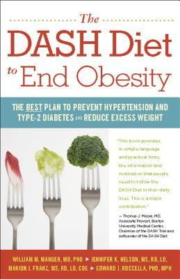 The DASH Diet to End Obesity : The Best Plan to Prevent Hypertension and Type-2 Diabetes and Reduce Excess Weight