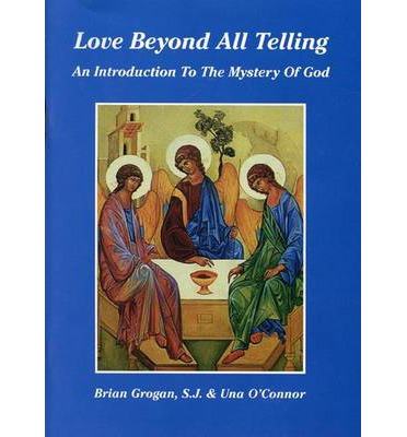 Love Beyond All Telling : Introduction to the Mystery of God