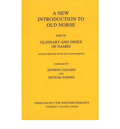 A New Introduction to Old Norse: Glossary and Index of Names with Two Supplements Pt. 3
