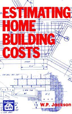 Estimating Home Building Costs W P Jackson 9780910460804