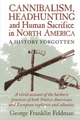 Cannibalism headhunting and human sacrifice in north for North american culture facts