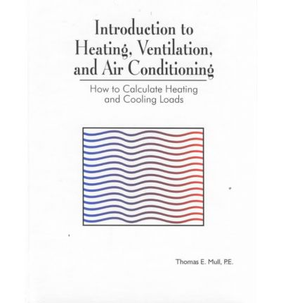 Introduction to Heating, Ventilation and Air Conditioning : How to Calculate Heating and Cooling Loads