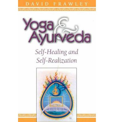 Yoga and Ayurveda : Self-healing and Self-realization