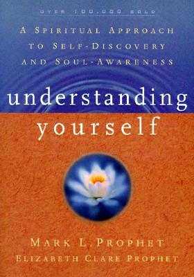 Understanding Yourself : A Spiritual Approach to Self-Discovery and Soul-Awareness