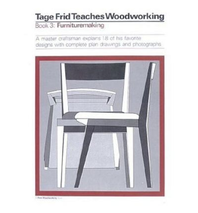 Tage Frid Teaches Woodworking: Furniture Bk. 3