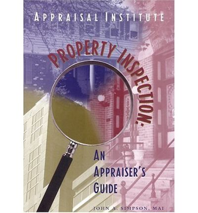 Property Inspection : An Appraiser's Guide