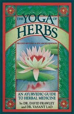 The Yoga of Herbs : An Ayurvedic Guide to Herbal Medicine