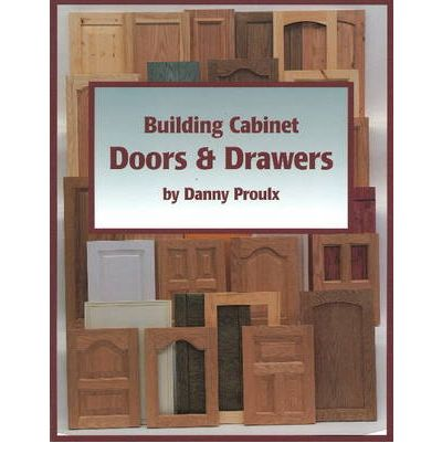 Building Cabinet Doors And Drawers Danny Proulx 9780941936569