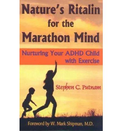Nature's Ritalin for the Marathon Mind : Nurturing Your ADHD Child with Exercise