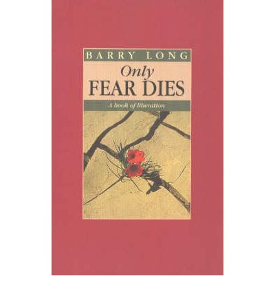 Only Fear Dies : A Book of Liberation