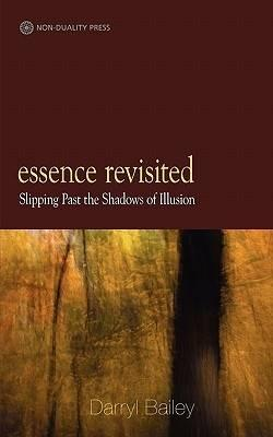 Essence Revisited: Slipping Past the Shadows of Illusion