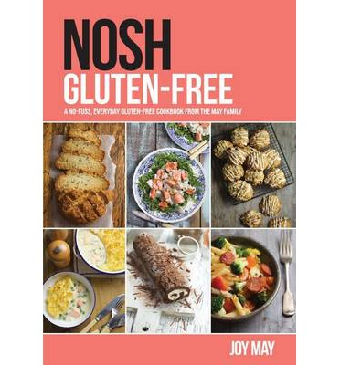 Nosh Gluten-Free : A No-Fuss, Everyday Gluten-Free Cookbook from the May Family