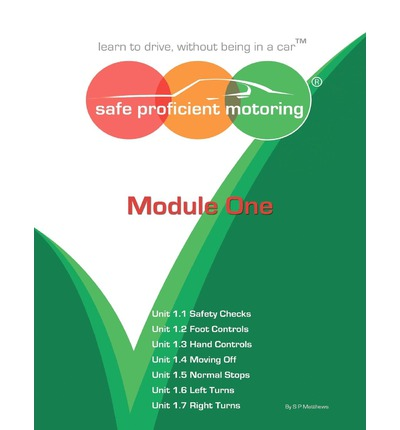 Download di ebook online Safe Proficient Motoring: Module 1 : Learn to Drive, without Being in a Car PDF by Stuart Paul Matthews
