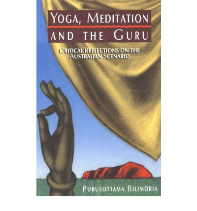 Yoga, Meditation and the Guru : Critical Reflections on the Australian Scenario