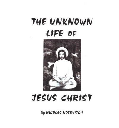 NOTOVITCH UNKNOWN LIFE BY OF NICOLAS CHRIST JESUS PDF THE