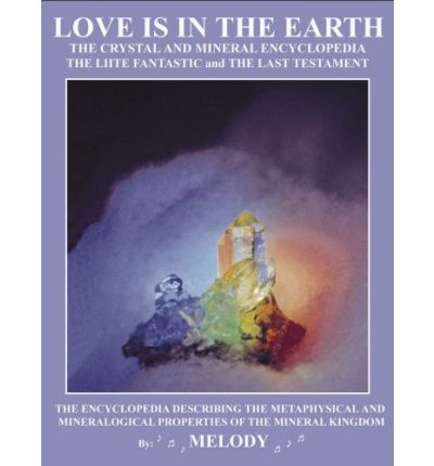 Love is in the Earth - Crystal and Mineral Encyclopedia