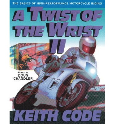 A Twist of the Wrist: Basics of High-performance Motor Cycle Riding v.2