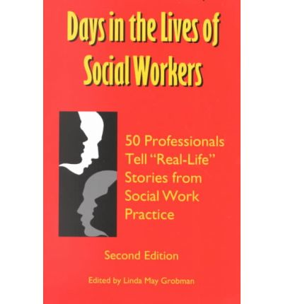 Days in the Lives of Social Workers : 50 Professionals Tell