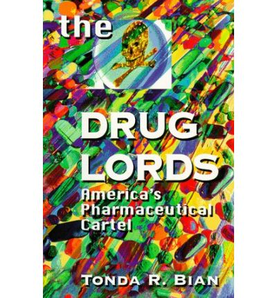 The Drug Lords : America's Pharmaceutical Cartel